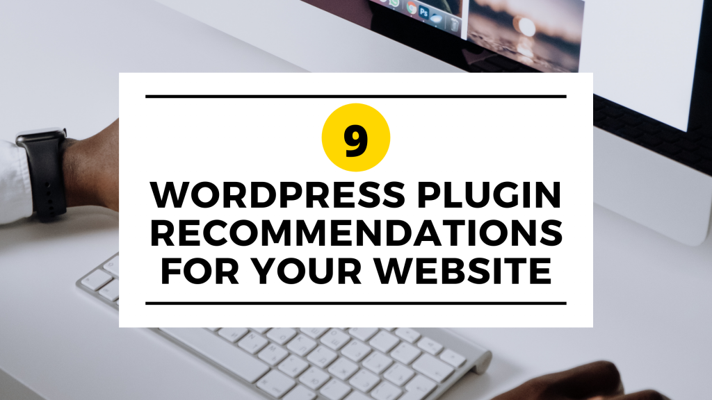 9 WordPress Plugin Recommendations for your website